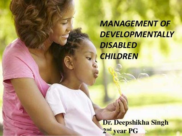 Developmentally Disabled Children >> Management Of Developmentally Disabled Children