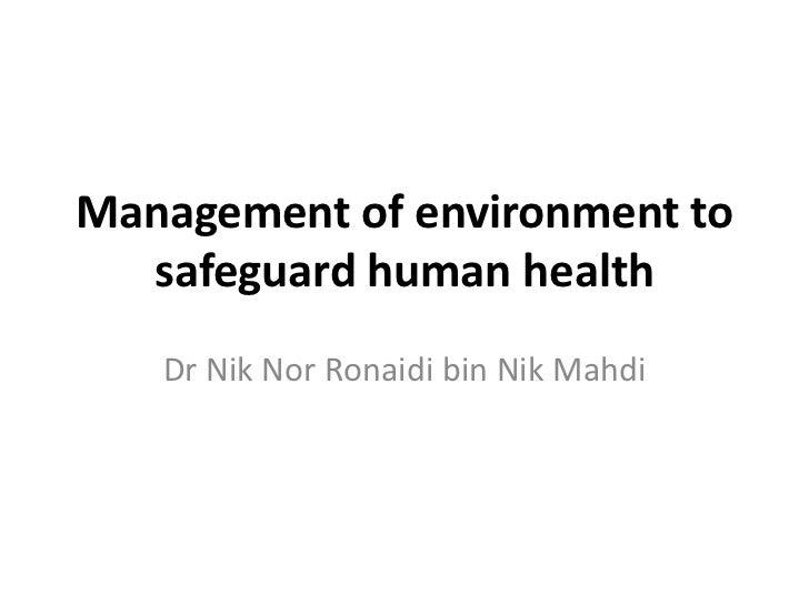 Management of environment to  safeguard human health   Dr Nik Nor Ronaidi bin Nik Mahdi