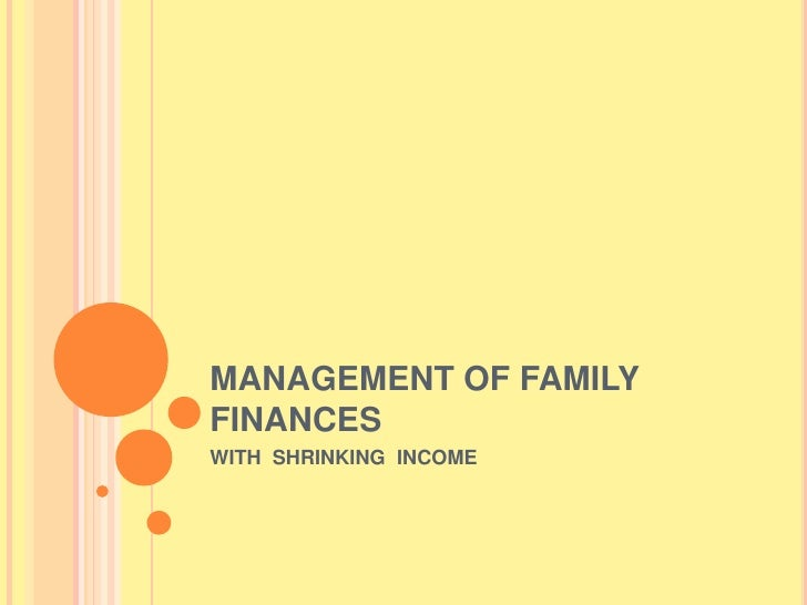 MANAGEMENT OF FAMILY FINANCES<br />WITH  SHRINKING  INCOME<br />