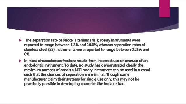  The separation rate of Nickel Titanium (NiTi) rotary instruments were reported to range between 1.3% and 10.0%, whereas ...