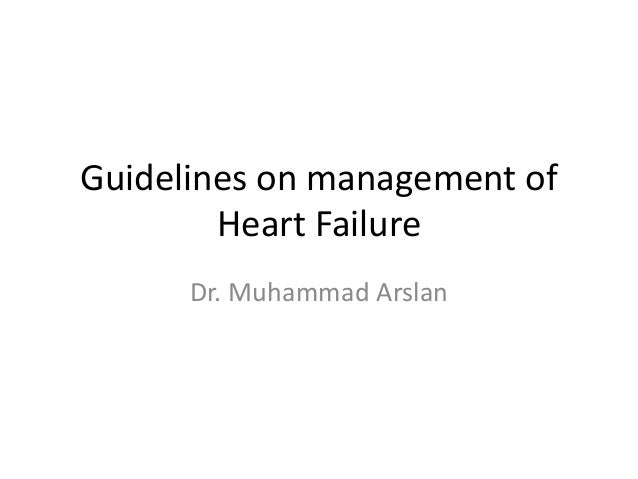 Guidelines on management of Heart Failure Dr. Muhammad Arslan