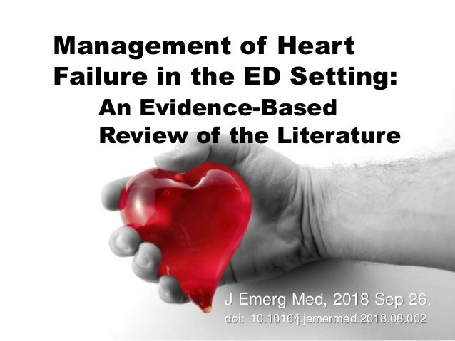 Management of Heart Failure in the ED Setting: An Evidence-Based Review of the Literature J Emerg Med, 2018 Sep 26. doi: 1...