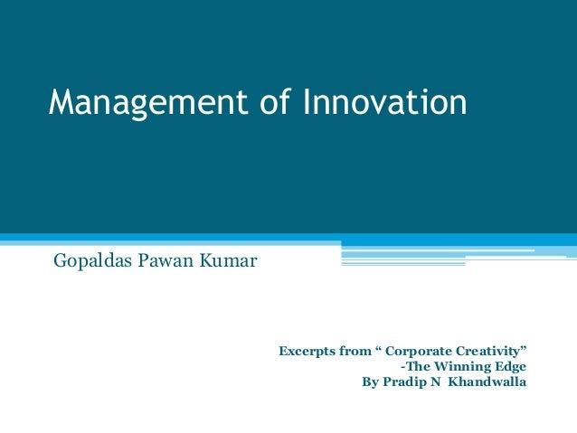 "Management of InnovationGopaldas Pawan KumarExcerpts from "" Corporate Creativity""-The Winning EdgeBy Pradip N Khandwalla"