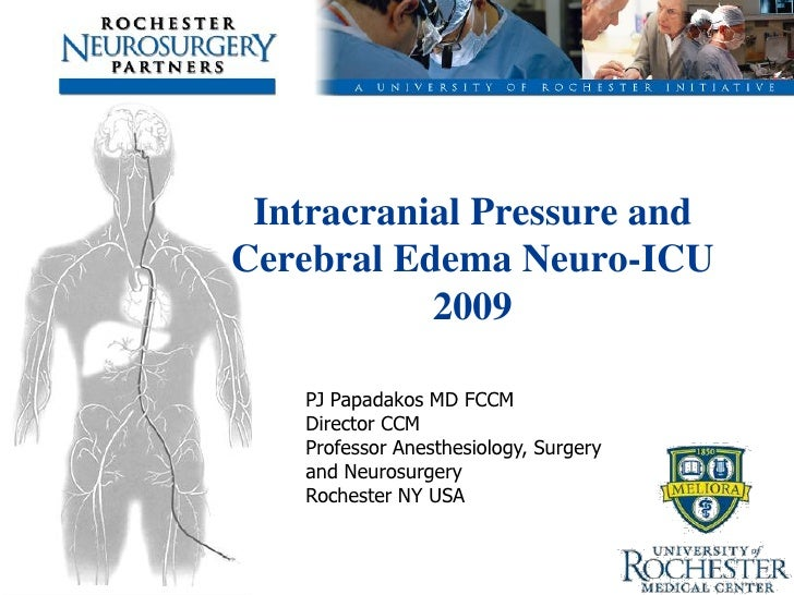 Intracranial Pressure and Cerebral Edema Neuro-ICU            2009      PJ Papadakos MD FCCM     Director CCM     Professo...