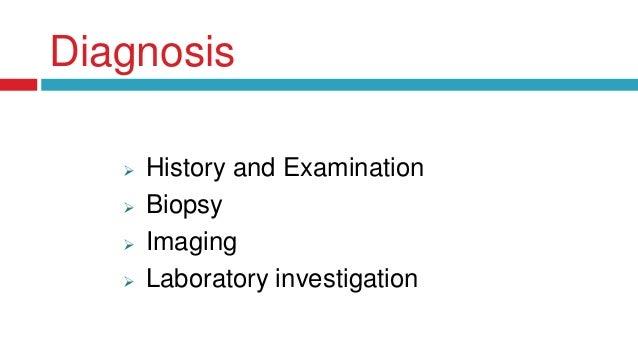 Diagnosis  History and Examination  Biopsy  Imaging  Laboratory investigation
