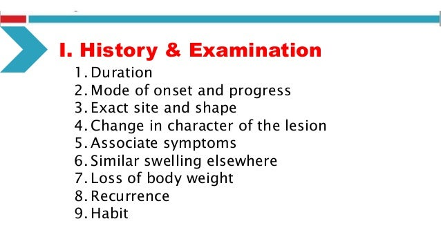 I. History & Examination 1. Duration 2. Mode of onset and progress 3. Exact site and shape 4. Change in character of the l...