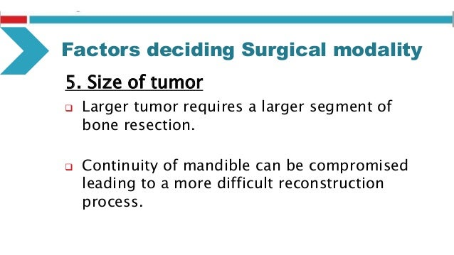 Factors deciding Surgical modality 8. Reconstructive efforts  The goal of any surgical procedure is the removal of the tu...