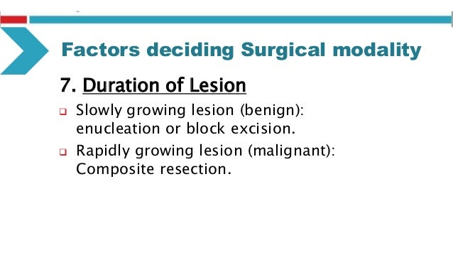 THE GOAL OF TREATMENT 1. Complete eradication of the lesion. 2. Preservation of normal tissues. 3. Excision with least mor...