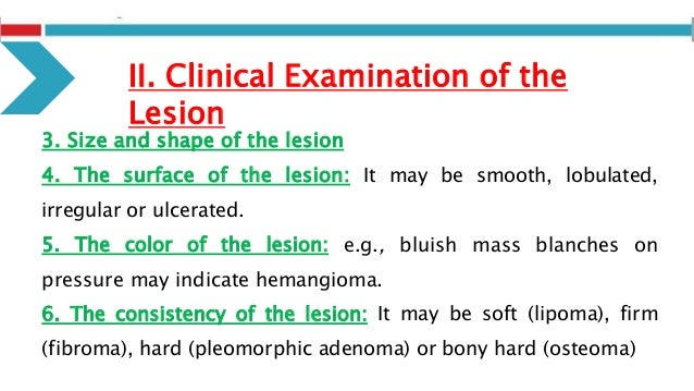 3. Size and shape of the lesion 4. The surface of the lesion: It may be smooth, lobulated, irregular or ulcerated. 5. The ...