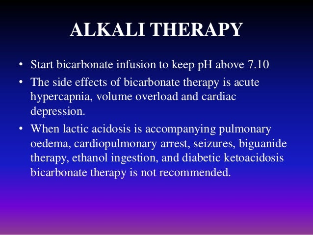 ALKALI THERAPY • Start bicarbonate infusion to keep pH above 7.10 • The side effects of bicarbonate therapy is acute hyper...
