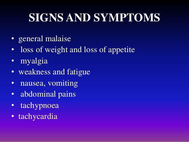 SIGNS AND SYMPTOMS • • • • • • • •  general malaise loss of weight and loss of appetite myalgia weakness and fatigue nause...