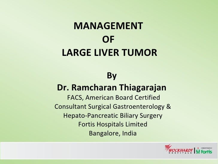 MANAGEMENT  OF  LARGE LIVER TUMOR By  Dr. Ramcharan Thiagarajan    FACS, American Board Certified Consultant Surgical Gast...