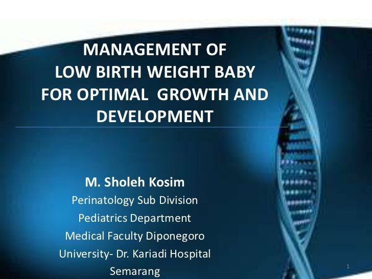 h<br />MANAGEMENT OF <br />LOW BIRTH WEIGHT BABY <br />FOR OPTIMAL  GROWTH AND DEVELOPMENT <br />M. Sholeh Kosim <br />Per...