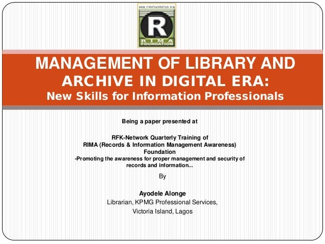 MANAGEMENT OF LIBRARY AND   ARCHIVE IN DIGITAL ERA: New Skills for Information Professionals                      Being a ...