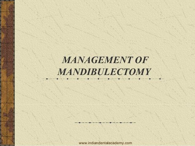 MANAGEMENT OF MANDIBULECTOMY  www.indiandentalacademy.com