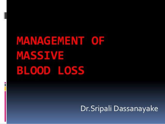 MANAGEMENT OF MASSIVE BLOOD LOSS Dr.Sripali Dassanayake
