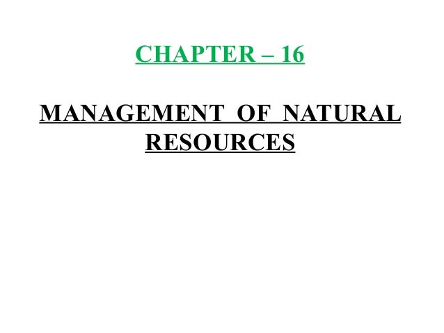 CHAPTER – 16MANAGEMENT OF NATURALRESOURCES