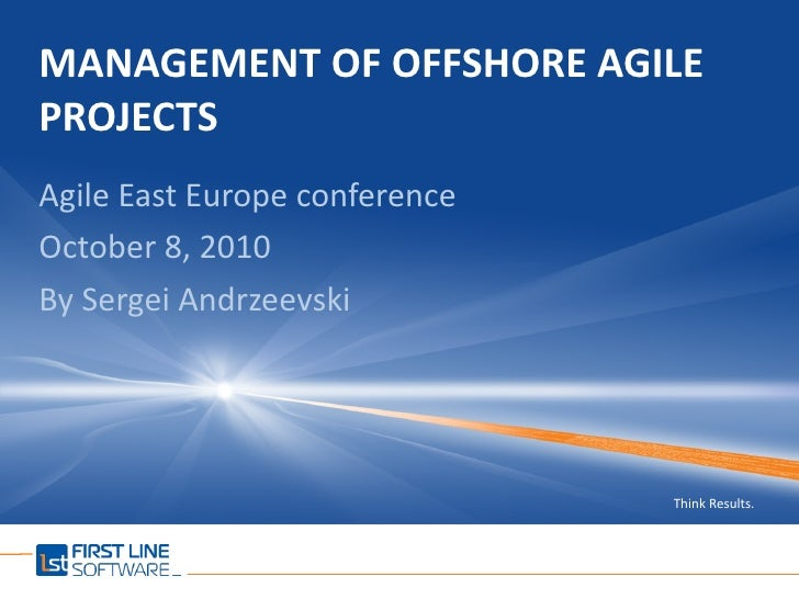MANAGEMENT OF OFFSHORE AGILE PROJECTS Agile East Europe conference October 8, 2010 By Sergei Andrzeevski