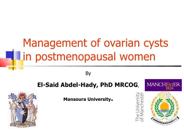Management of ovarian cysts in postmenopausal women By El-Said Abdel-Hady, PhD MRCOG , Mansoura University .