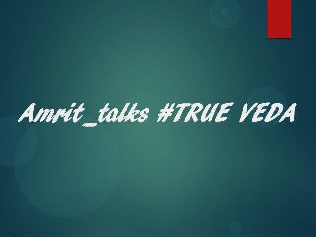 Amrit_talks #TRUE VEDA