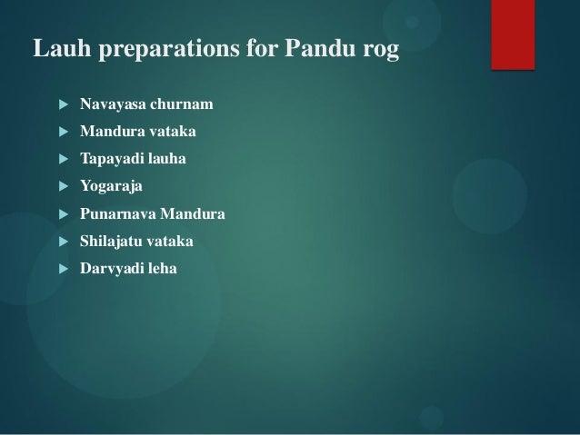 Lauh preparations for Pandu rog  Navayasa churnam  Mandura vataka  Tapayadi lauha  Yogaraja  Punarnava Mandura  Shil...