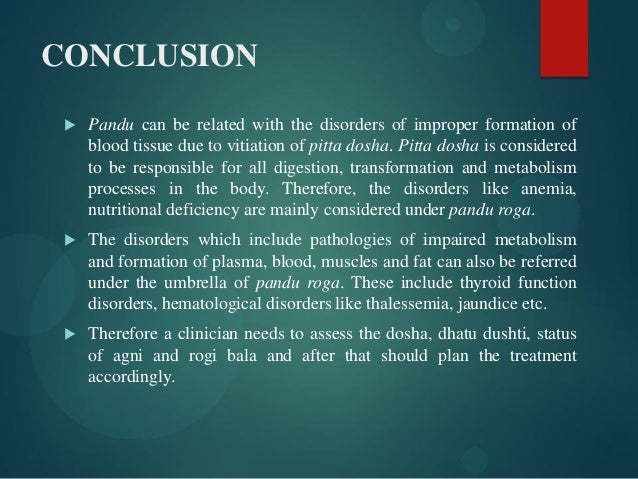 CONCLUSION  Pandu can be related with the disorders of improper formation of blood tissue due to vitiation of pitta dosha...