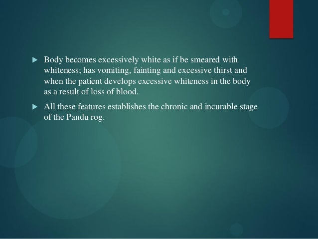  Body becomes excessively white as if be smeared with whiteness; has vomiting, fainting and excessive thirst and when the...