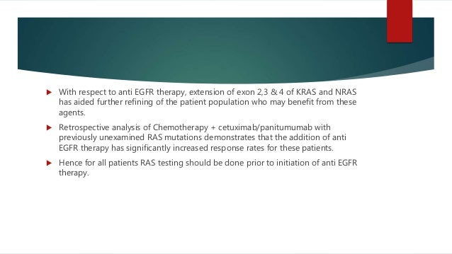  With respect to anti EGFR therapy, extension of exon 2,3 & 4 of KRAS and NRAS has aided further refining of the patient ...