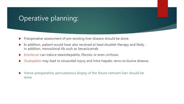 Operative planning:  Preoperative assessment of pre-existing liver disease should be done.  In addition, patient would h...