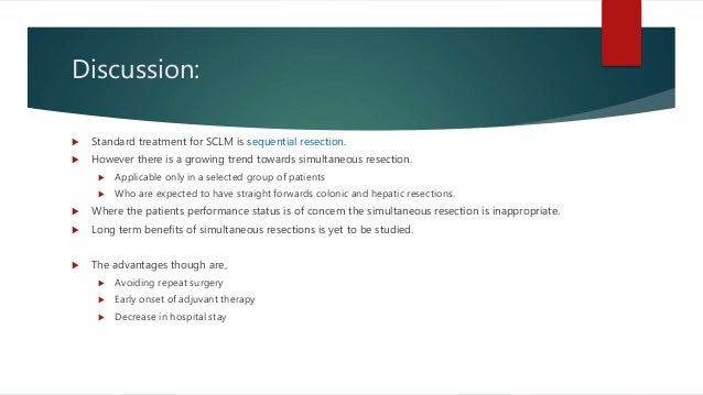 Discussion:  Standard treatment for SCLM is sequential resection.  However there is a growing trend towards simultaneous...
