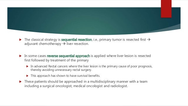  The classical strategy is sequential resection, i.e., primary tumor is resected first  adjuvant chemotherapy  liver re...