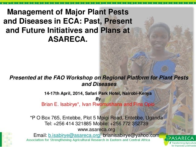 Management of Major Plant Pests and Diseases in ECA: Past, Present and Future Initiatives and Plans at ASARECA. 14-17th Ap...