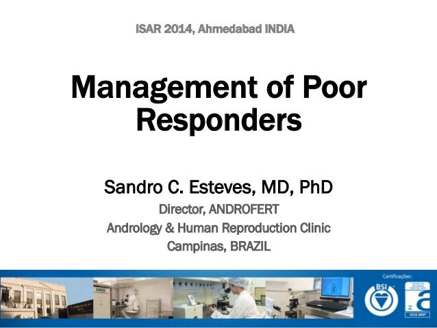 ISAR 2014, Ahmedabad INDIA  Management of Poor Responders Sandro C. Esteves, MD, PhD Director, ANDROFERT Andrology & Human...
