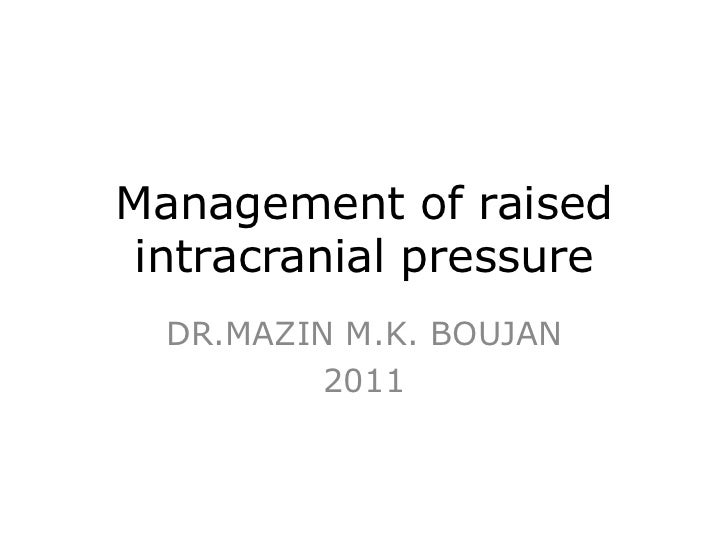 Management of raised intracranial pressure<br />DR.MAZIN M.K. BOUJAN<br />2011<br />