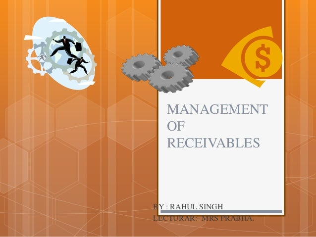 MANAGEMENT OF RECEIVABLES BY : RAHUL SINGH LECTURAR:- MRS PRABHA.