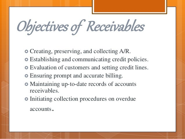 selling and collection of receivables Collecting receivables is time-consuming selling the receivables to a third party eliminates the need for in-house personnel to perform this function from the time of the sale, someone needs to produce an invoice, send it to the customer and then monitor the account to ensure payment.