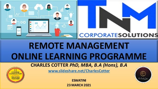 REMOTE MANAGEMENT ONLINE LEARNING PROGRAMME CHARLES COTTER PhD, MBA, B.A (Hons), B.A www.slideshare.net/CharlesCotter ESWA...