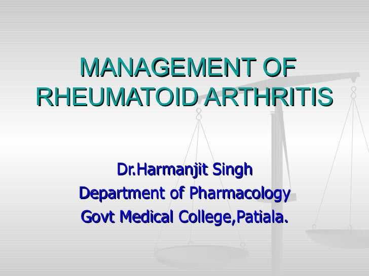 MANAGEMENT OF RHEUMATOID ARTHRITIS  Dr.Harmanjit Singh Department of Pharmacology Govt Medical College,Patiala.