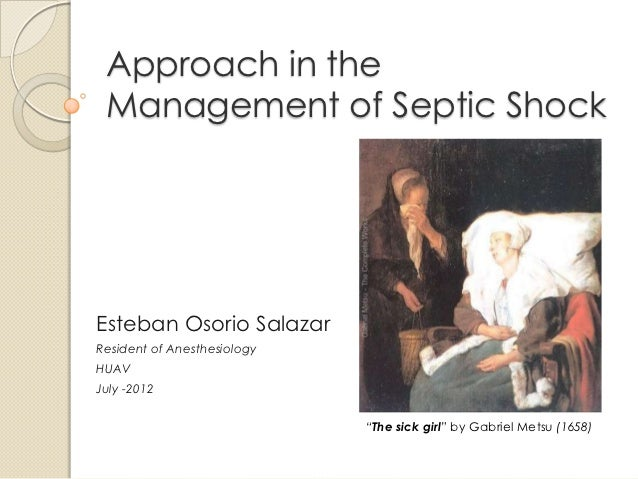 Approach in the Management of Septic ShockEsteban Osorio SalazarResident of AnesthesiologyHUAVJuly -2012                  ...