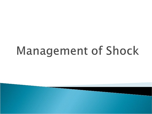  Assess and identify the type and phase of shock in a presenting patient  Manage the emergency nursing care of the patie...