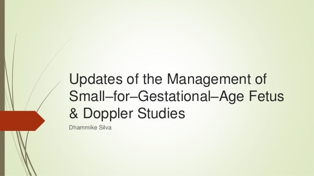Updates of the Management of Small–for–Gestational–Age Fetus & Doppler Studies Dhammike Silva