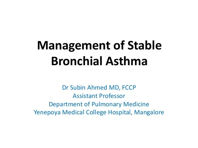 Management of Stable  Bronchial Asthma         Dr Subin Ahmed MD, FCCP             Assistant Professor    Department of Pu...