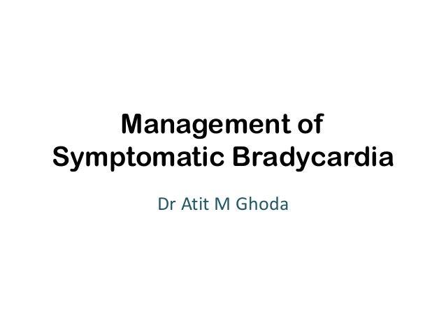 Management of Symptomatic Bradycardia Dr Atit M Ghoda