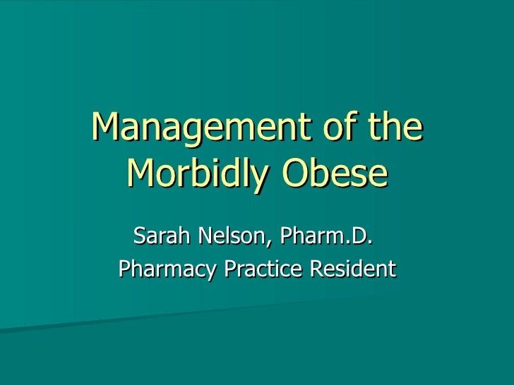 Management of the Morbidly Obese Sarah Nelson, Pharm.D.  Pharmacy Practice Resident