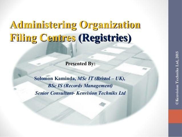 ©KenvisionTechniksLtd,2015 Administering OrganizationAdministering Organization Filing CentresFiling Centres (Registries)(...