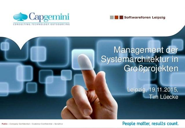 Management der Systemarchitektur in Großprojekten Leipzig, 19.11.2015, Tim Lüecke Public – Company Confidential – Customer...