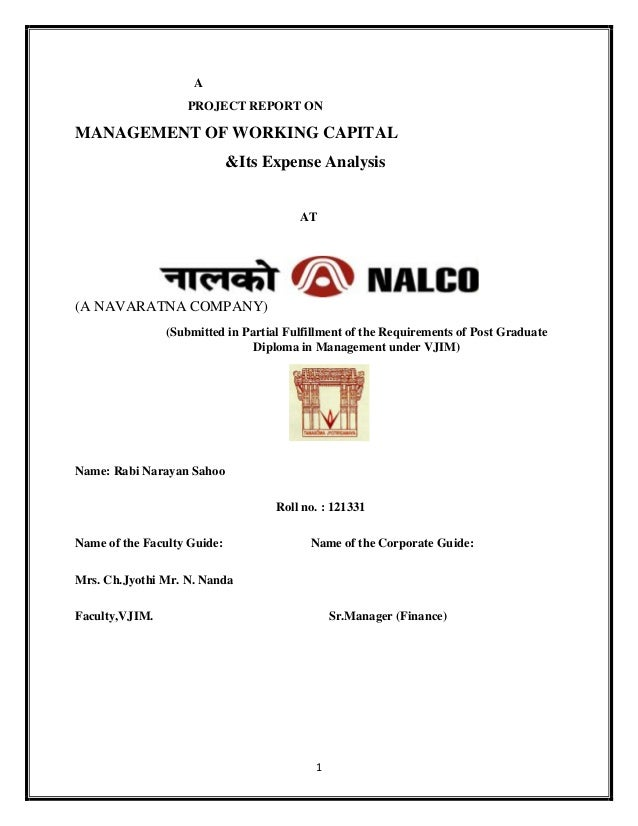 1 A PROJECT REPORT ON MANAGEMENT OF WORKING CAPITAL &Its Expense Analysis AT (A NAVARATNA COMPANY) (Submitted in Partial F...