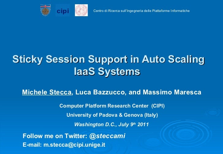 Sticky Session Support in Auto Scaling IaaS Systems  Michele Stecca , Luca Bazzucco, and Massimo Maresca Follow me on Twit...