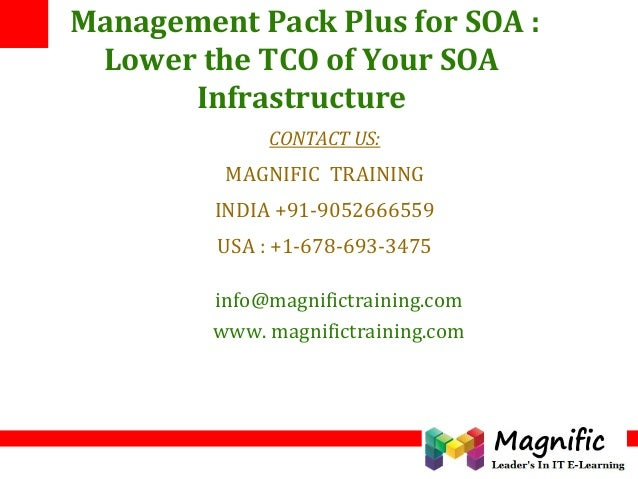 Management Pack Plus for SOA : Lower the TCO of Your SOA Infrastructure CONTACT US: MAGNIFIC TRAINING INDIA +91-9052666559...
