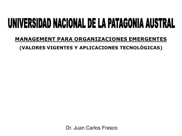 MANAGEMENT PARA ORGANIZACIONES EMERGENTES  (VALORES VIGENTES Y APLICACIONES TECNOLÓGICAS)                    Dr. Juan Carl...